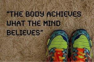 body achieves mind believes